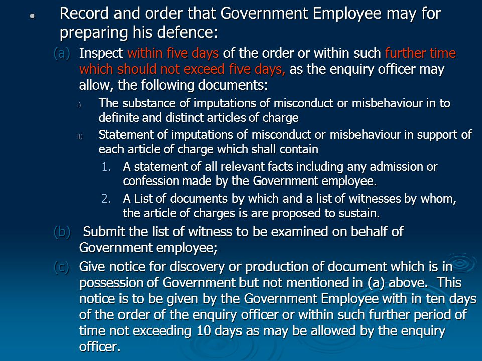 DISCOVERY/PRODUCTION OF RECORD & SUPPLY OF COPIES OF DOCUMENTS  If the Government employee applies for the discovery or production of record by the Government in his defence, the request shall be granted.