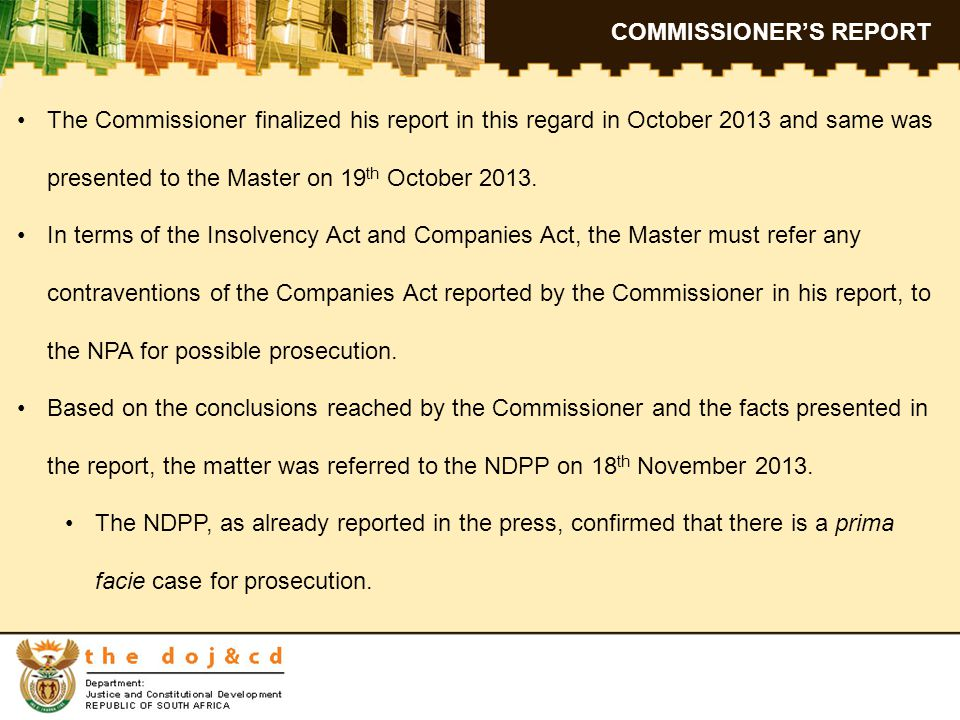 COMMISSIONER'S REPORT The Commissioner finalized his report in this regard in October 2013 and same was presented to the Master on 19 th October 2013.