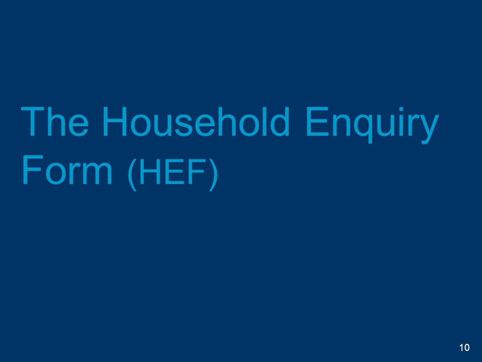 The Household Enquiry Form (HEF) 10