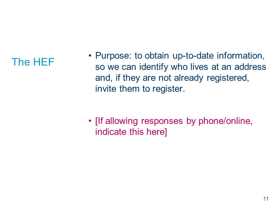 The HEF Purpose: to obtain up-to-date information, so we can identify who lives at an address and, if they are not already registered, invite them to register.
