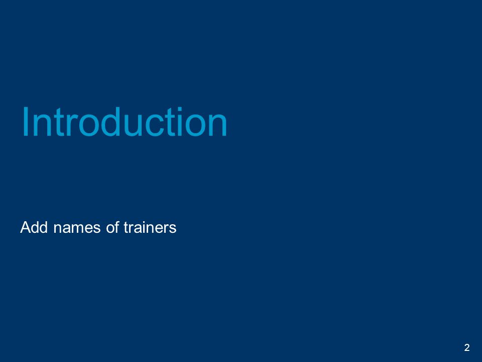 Introduction Add names of trainers 2
