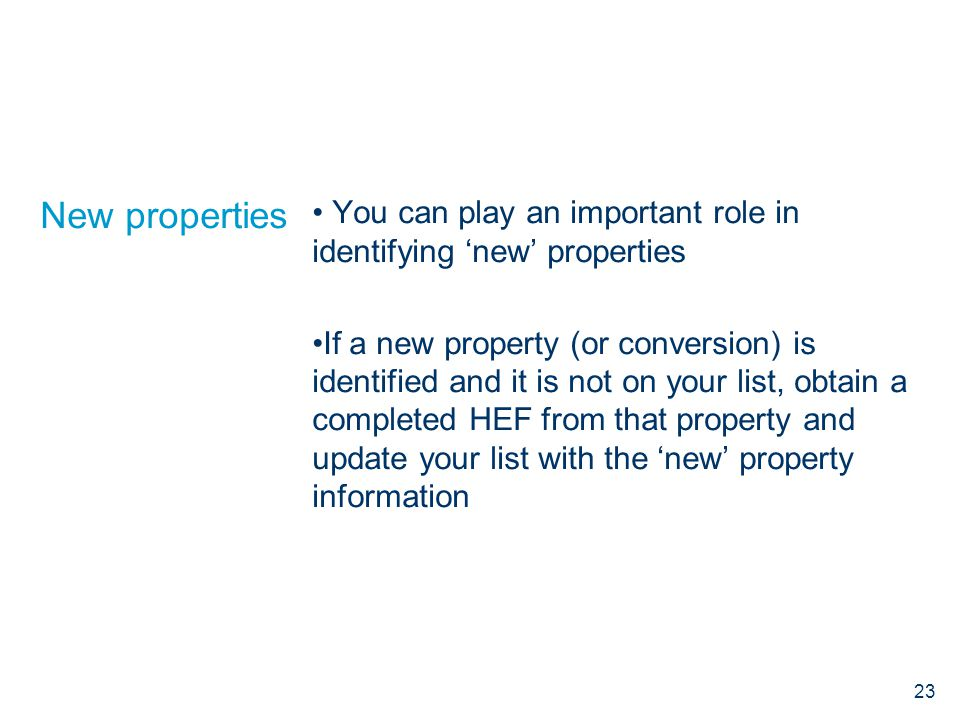 New properties You can play an important role in identifying 'new' properties If a new property (or conversion) is identified and it is not on your li