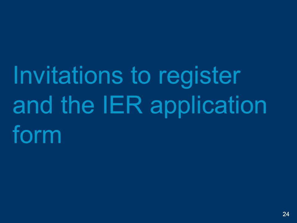 Invitations to register and the IER application form 24