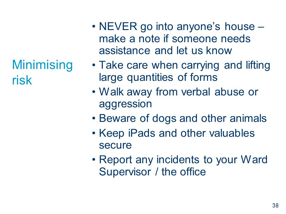 Minimising risk NEVER go into anyone's house – make a note if someone needs assistance and let us know Take care when carrying and lifting large quant