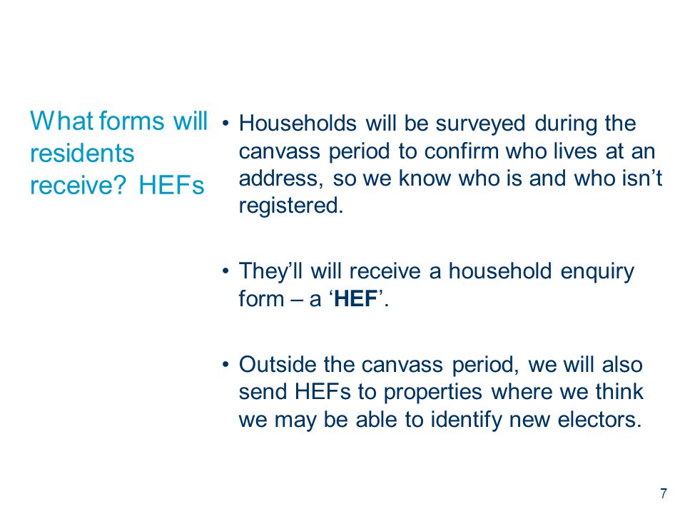 What forms will residents receive? HEFs Households will be surveyed during the canvass period to confirm who lives at an address, so we know who is an