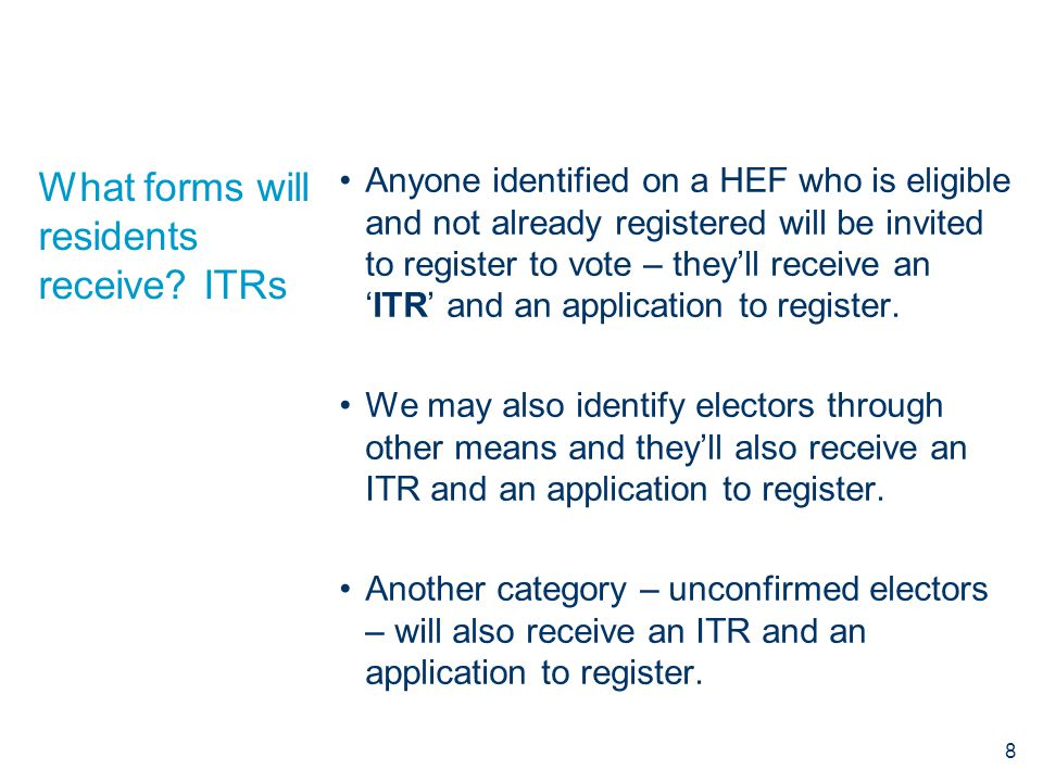 What forms will residents receive? ITRs Anyone identified on a HEF who is eligible and not already registered will be invited to register to vote – th