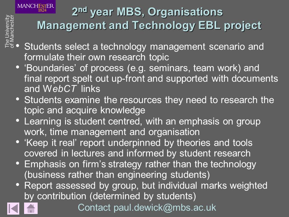2 nd year MBS, Organisations Management and Technology EBL project Students select a technology management scenario and formulate their own research t
