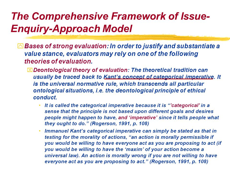 The Comprehensive Framework of Issue- Enquiry-Approach Model yBases of strong evaluation: In order to justify and substantiate a value stance, evaluators may rely on one of the following theories of evaluation.