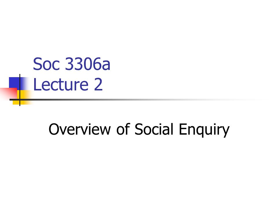Soc 3306a Lecture 2 Overview of Social Enquiry
