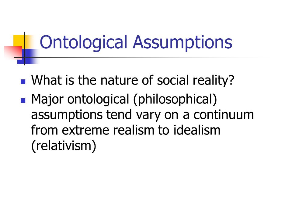 Ontological Assumptions What is the nature of social reality.