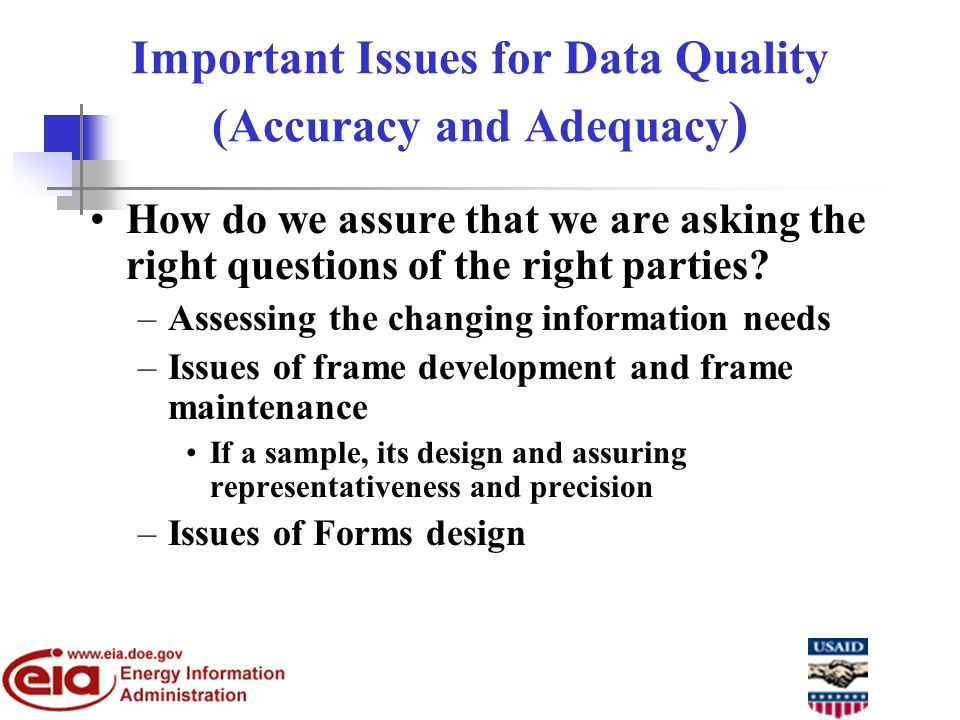 Important Issues for Data Quality (Accuracy and Adequacy ) How do we assure that we are asking the right questions of the right parties.