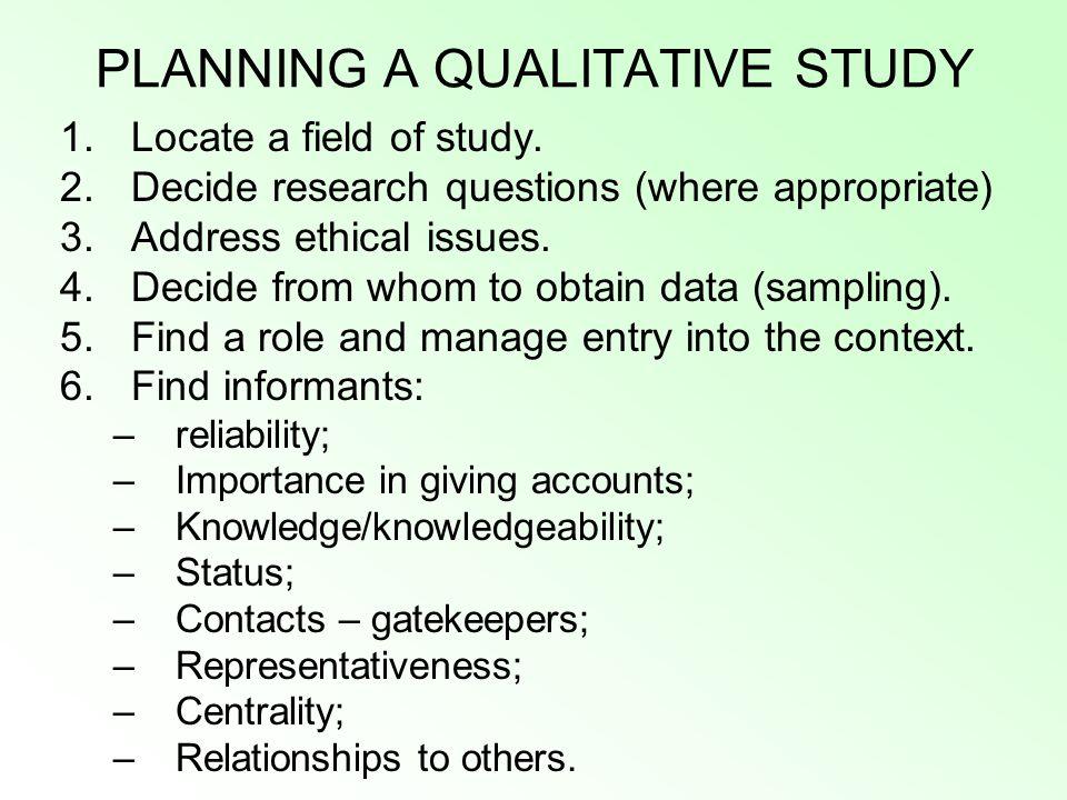 PLANNING A QUALITATIVE STUDY 1.Locate a field of study.
