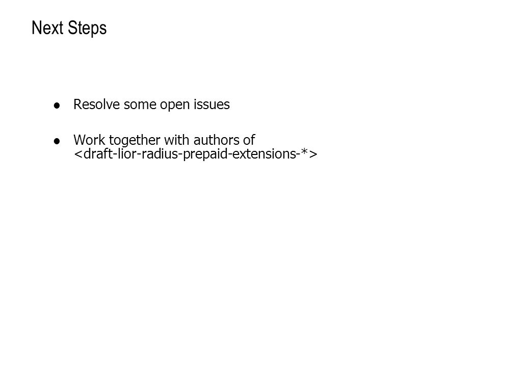 Next Steps Resolve some open issues Work together with authors of