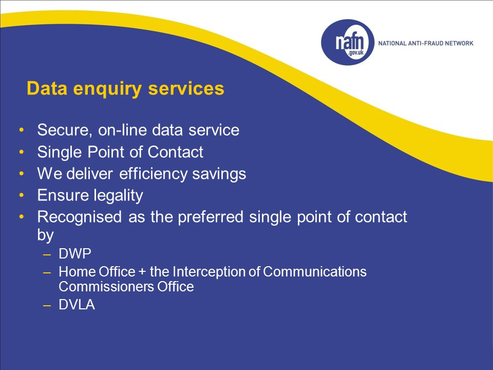 Data enquiry services Secure, on-line data service Single Point of Contact We deliver efficiency savings Ensure legality Recognised as the preferred s