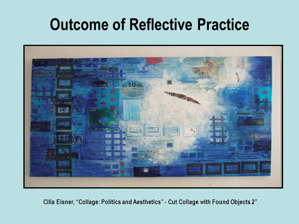 Outcome of Reflective Practice Cilla Eisner, Collage: Politics and Aesthetics - Cut Collage with Found Objects 2