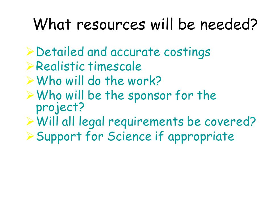 What resources will be needed.