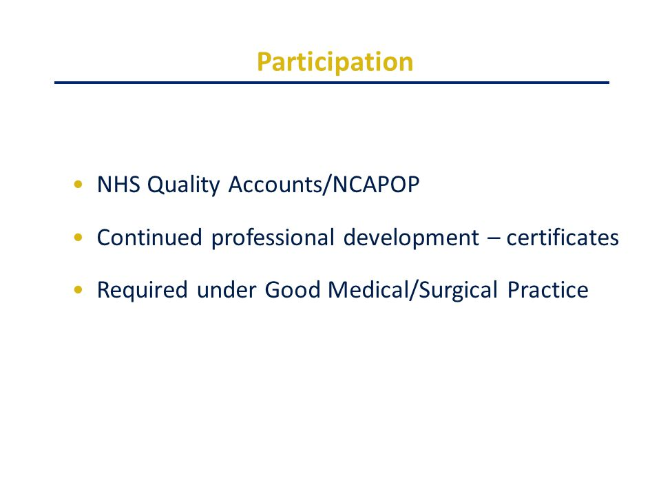 Participation NHS Quality Accounts/NCAPOP Continued professional development – certificates Required under Good Medical/Surgical Practice