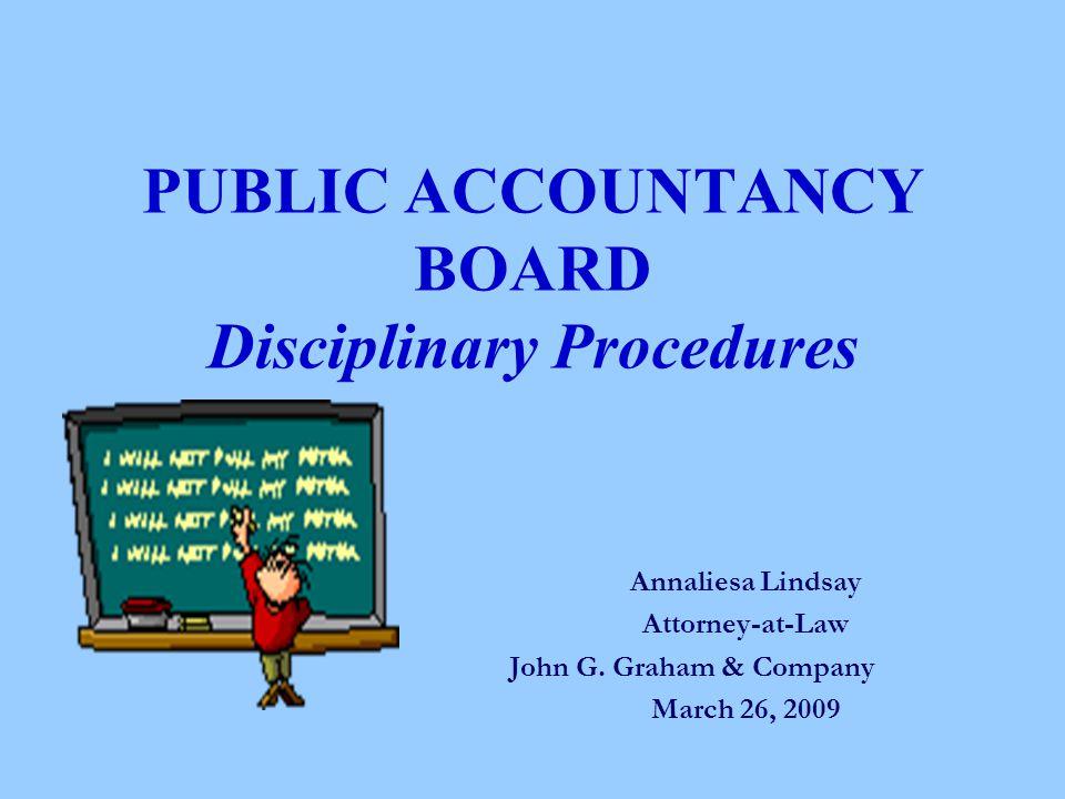 PUBLIC ACCOUNTANCY BOARD Disciplinary Procedures Annaliesa Lindsay Attorney-at-Law John G.