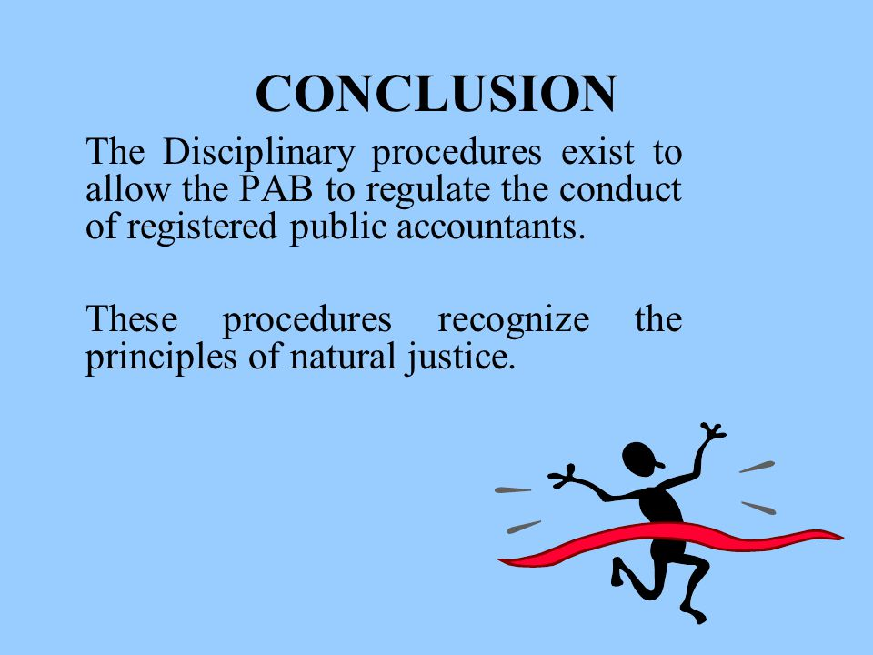 CONCLUSION The Disciplinary procedures exist to allow the PAB to regulate the conduct of registered public accountants.