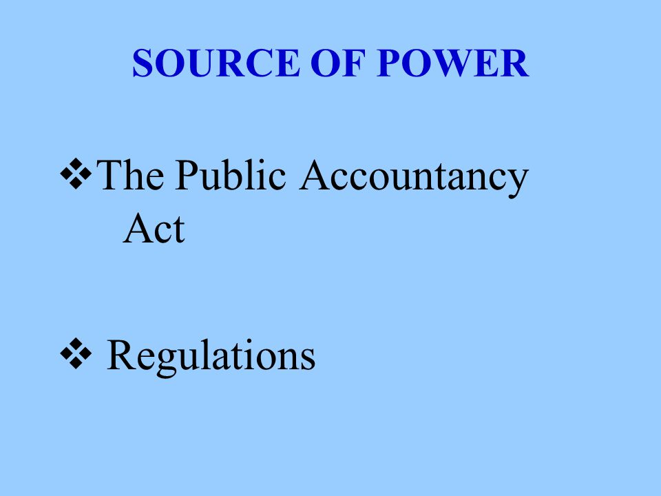 SOURCE OF POWER  The Public Accountancy Act  Regulations
