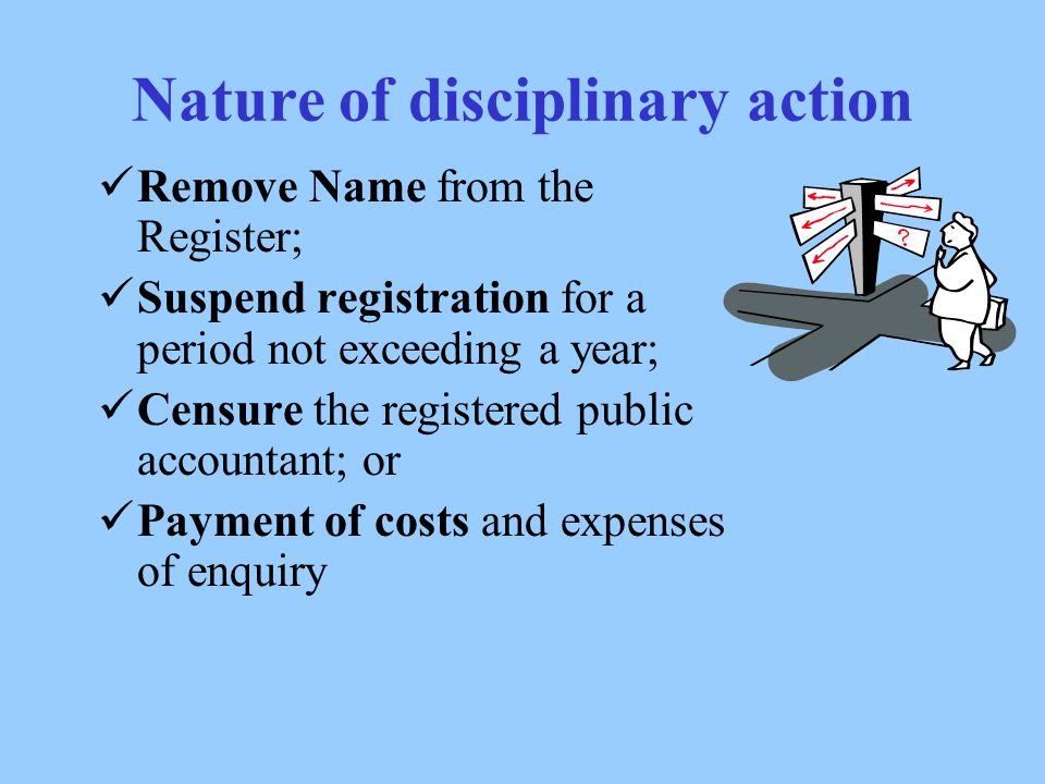 GROUNDS for Disciplinary Action Conviction of a criminal offence Suspension from ICAJ Fraudulent registration Breach of the PAA or Regulation