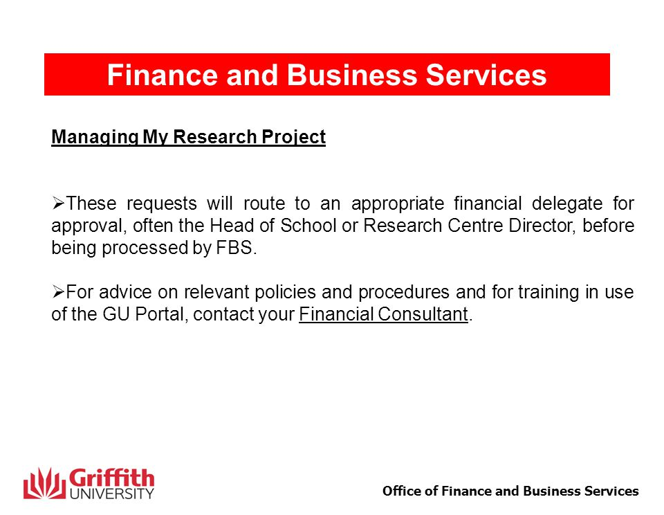 7 Office of Finance and Business Services Finance and Business Services Reports & Enquiries  Researchers will have access to view their research grant project on the GU Portal using Project/Class Enquiry at GU Portal>Finance>Financial Services>Enquiry>Project Class Enquiry.