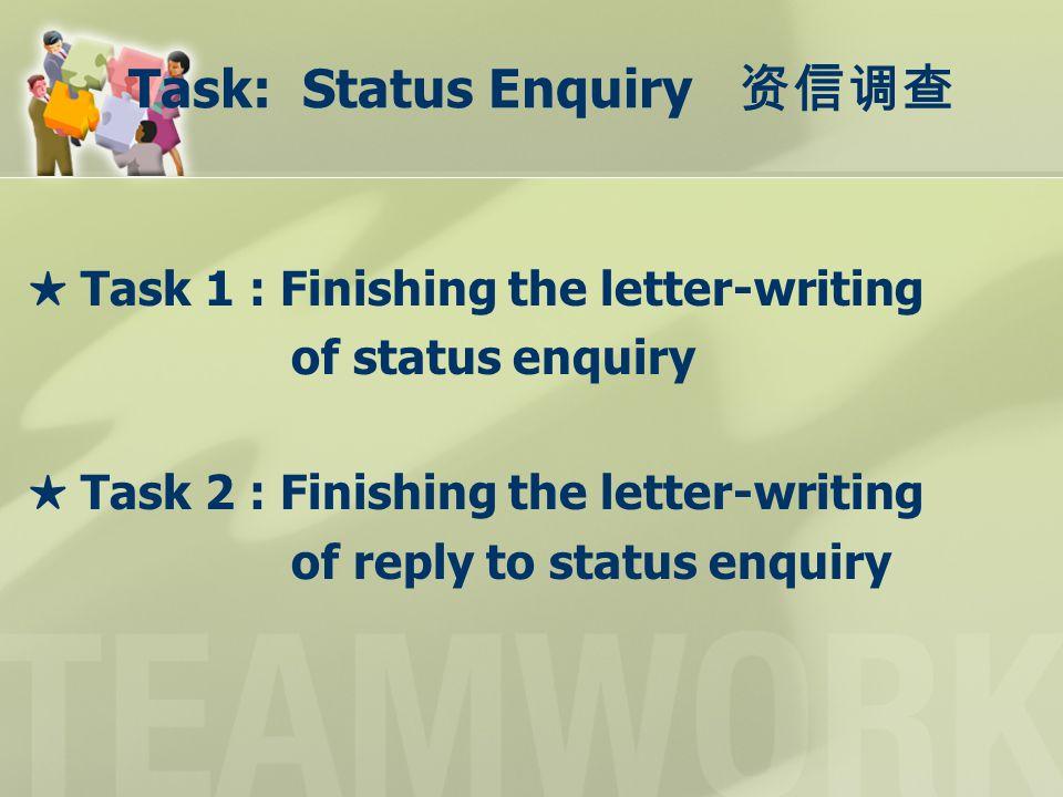 Task: Status Enquiry 资信调查 ★ Task 1 : Finishing the letter-writing of status enquiry ★ Task 2 : Finishing the letter-writing of reply to status enquiry