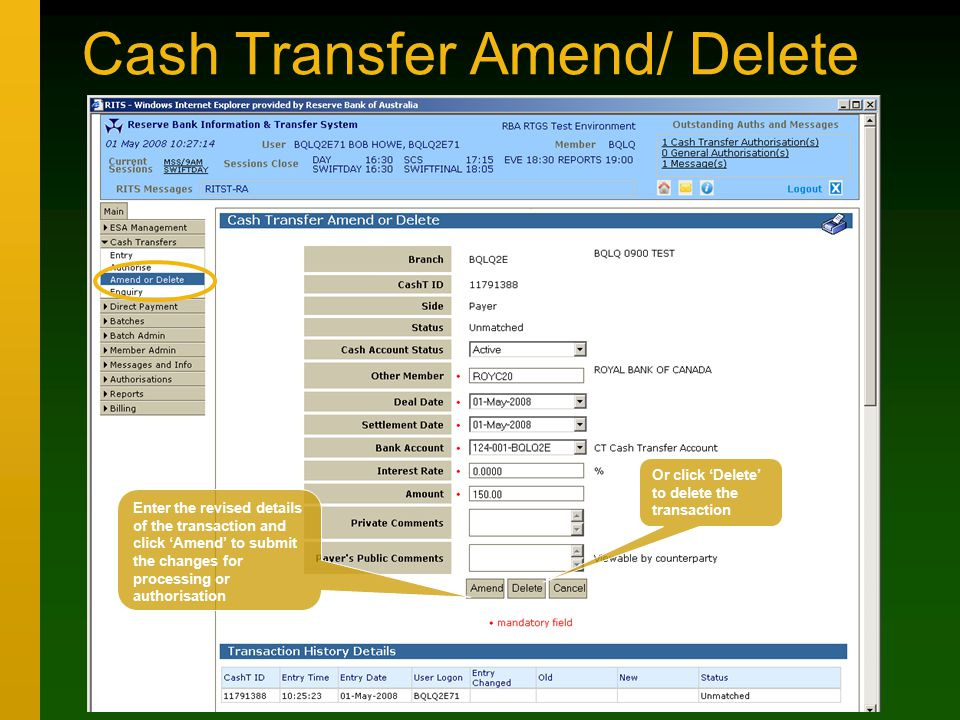 Cash Transfer Amend/ Delete Enter the revised details of the transaction and click 'Amend' to submit the changes for processing or authorisation Or click 'Delete' to delete the transaction