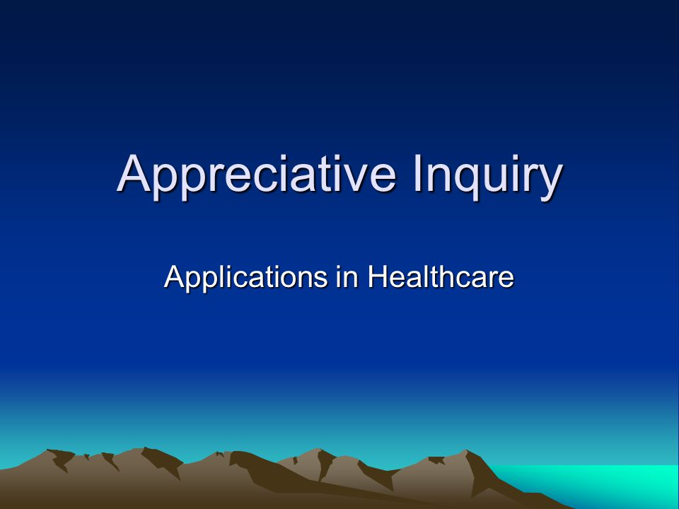 Appreciative Inquiry Applications in Healthcare