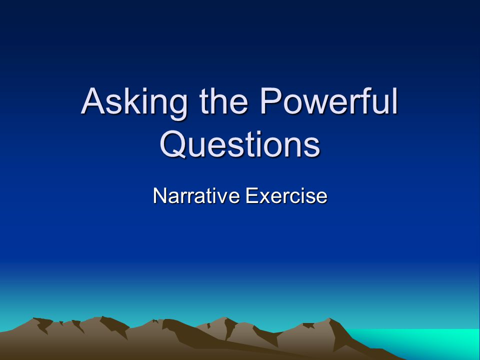 Asking the Powerful Questions Narrative Exercise