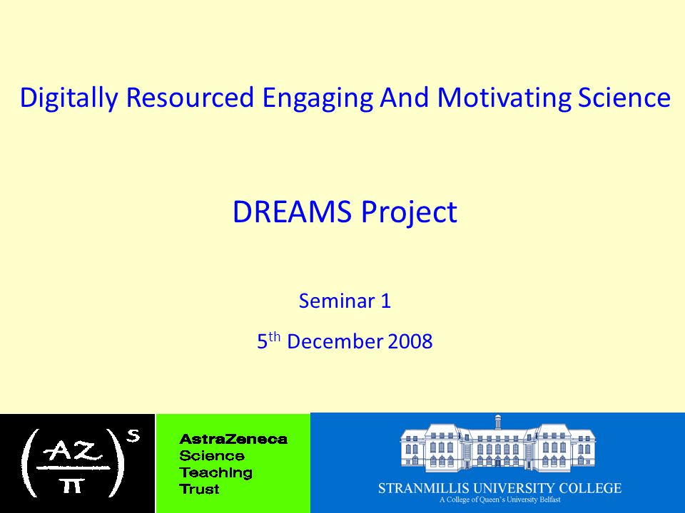 Digitally Resourced Engaging And Motivating Science DREAMS Project Seminar 1 5 th December 2008