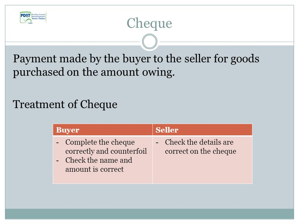 Cheque Payment made by the buyer to the seller for goods purchased on the amount owing.