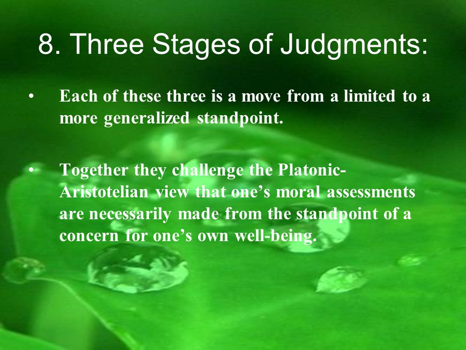8. Three Stages of Judgments: Each of these three is a move from a limited to a more generalized standpoint. Together they challenge the Platonic- Ari