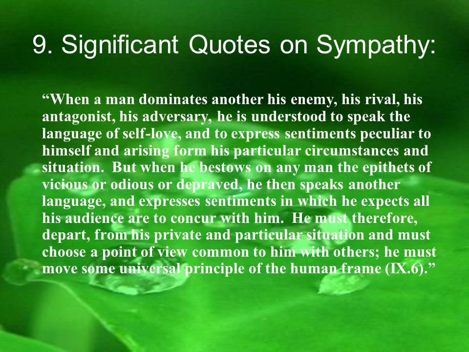 "9. Significant Quotes on Sympathy: ""When a man dominates another his enemy, his rival, his antagonist, his adversary, he is understood to speak the la"