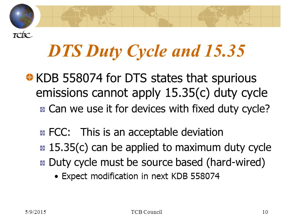 5/9/2015TCB Council10 DTS Duty Cycle and 15.35 KDB 558074 for DTS states that spurious emissions cannot apply 15.35(c) duty cycle Can we use it for devices with fixed duty cycle.