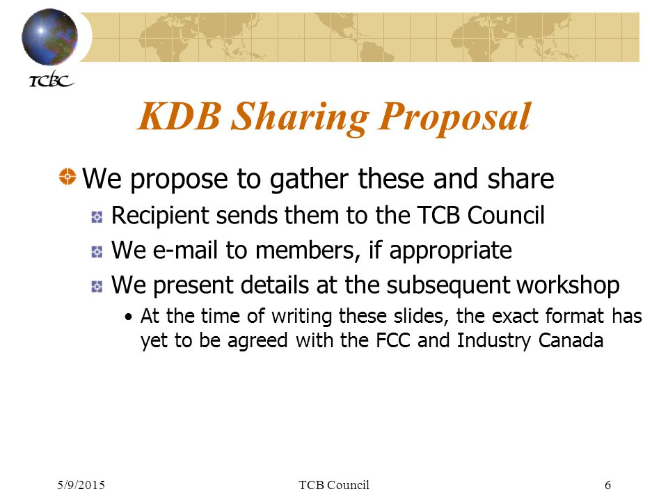 5/9/2015TCB Council7 Examples Three examples of what we mean Full KDB text not included at this time Full KDB may be e-mailed to TCBC membership with agreement from the FCC and the company who submitted the KDB enquiry Text may be copied from original KDB to provide anonymity in certain cases