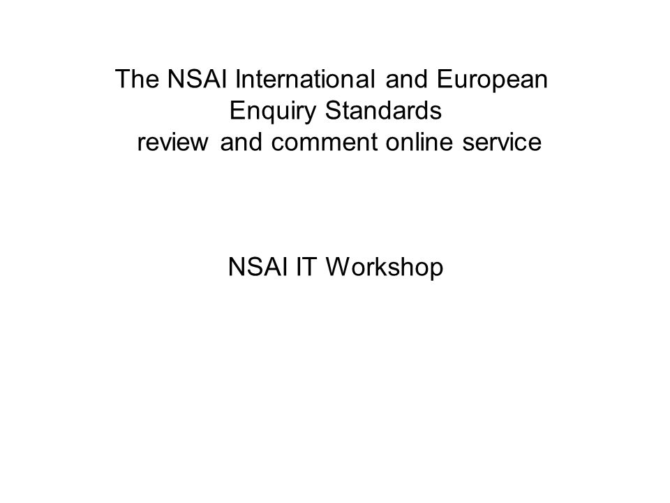 The NSAI International and European Enquiry Standards review and comment online service NSAI IT Workshop