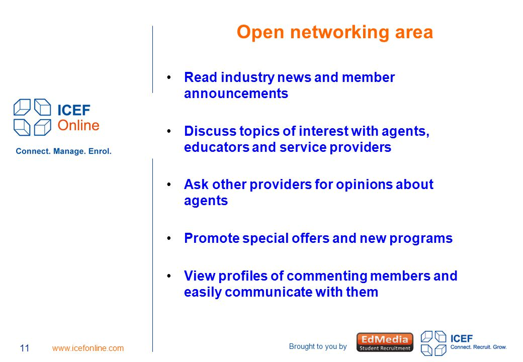 11 www.icefonline.com Brought to you by 11 Open networking area Read industry news and member announcements Discuss topics of interest with agents, ed