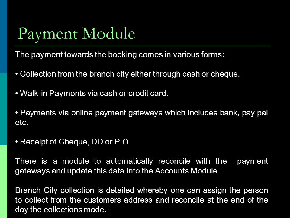 Payment Module The payment towards the booking comes in various forms: Collection from the branch city either through cash or cheque.