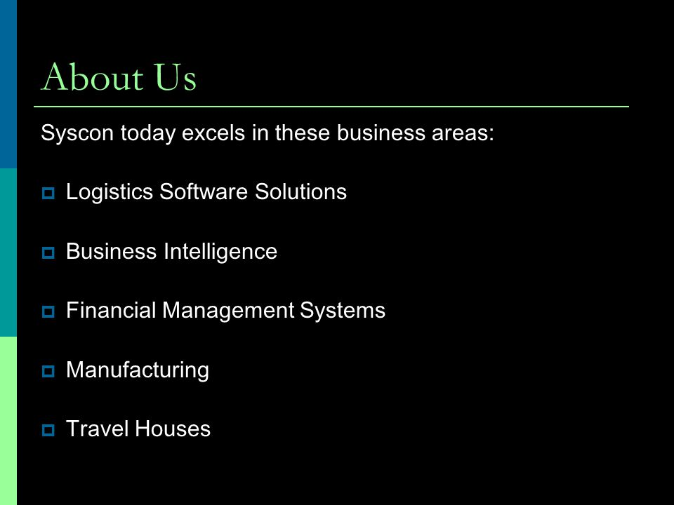 About Us Syscon today excels in these business areas:  Logistics Software Solutions  Business Intelligence  Financial Management Systems  Manufacturing  Travel Houses