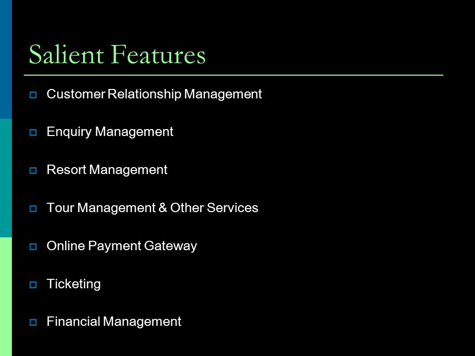 Salient Features  Customer Relationship Management  Enquiry Management  Resort Management  Tour Management & Other Services  Online Payment Gateway  Ticketing  Financial Management