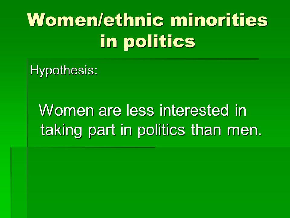Women/ethnic minorities in politics Hypothesis: Women are less interested in taking part in politics than men.