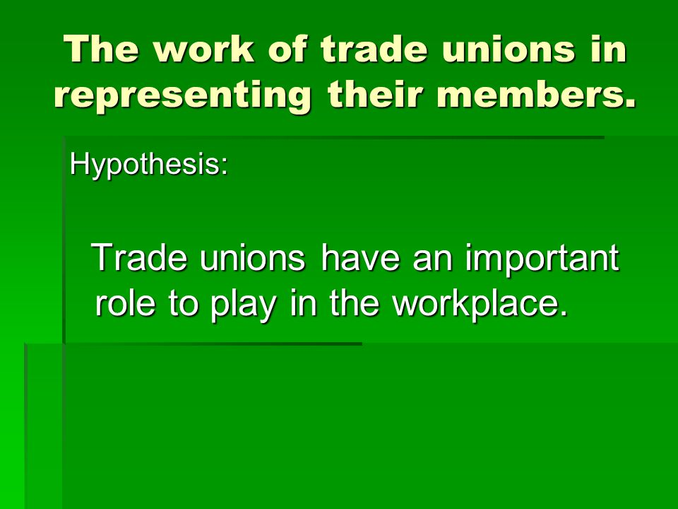 The work of trade unions in representing their members.