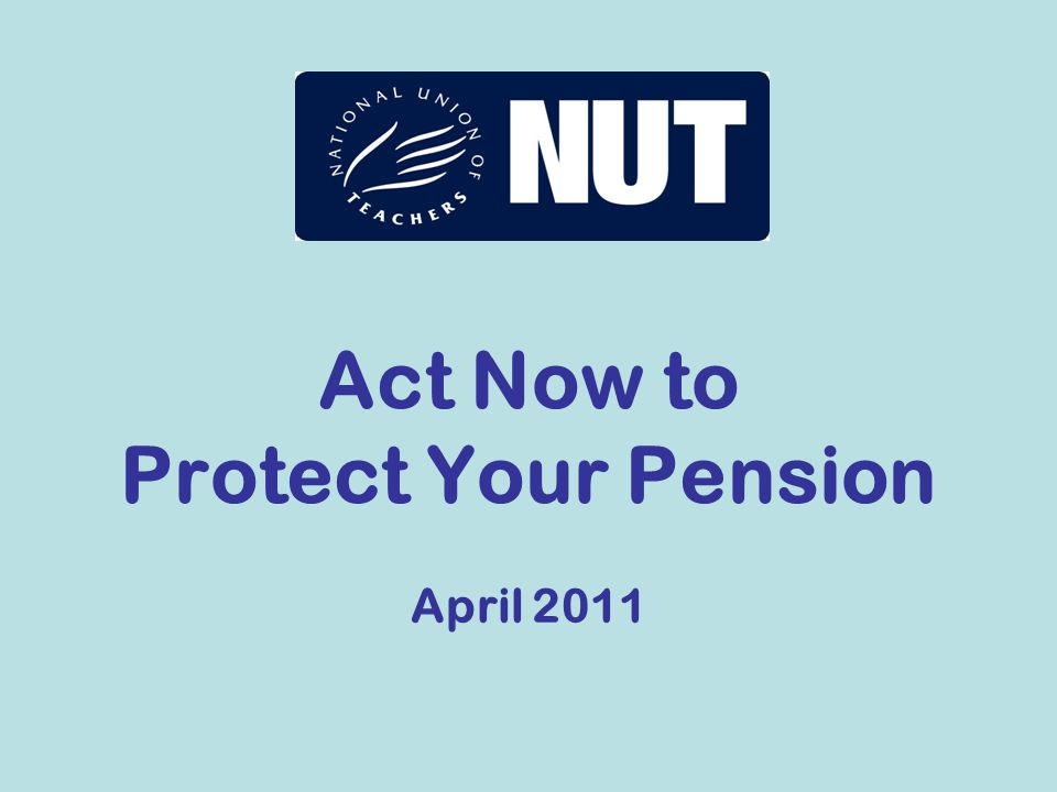 Act Now to Protect Your Pension April 2011