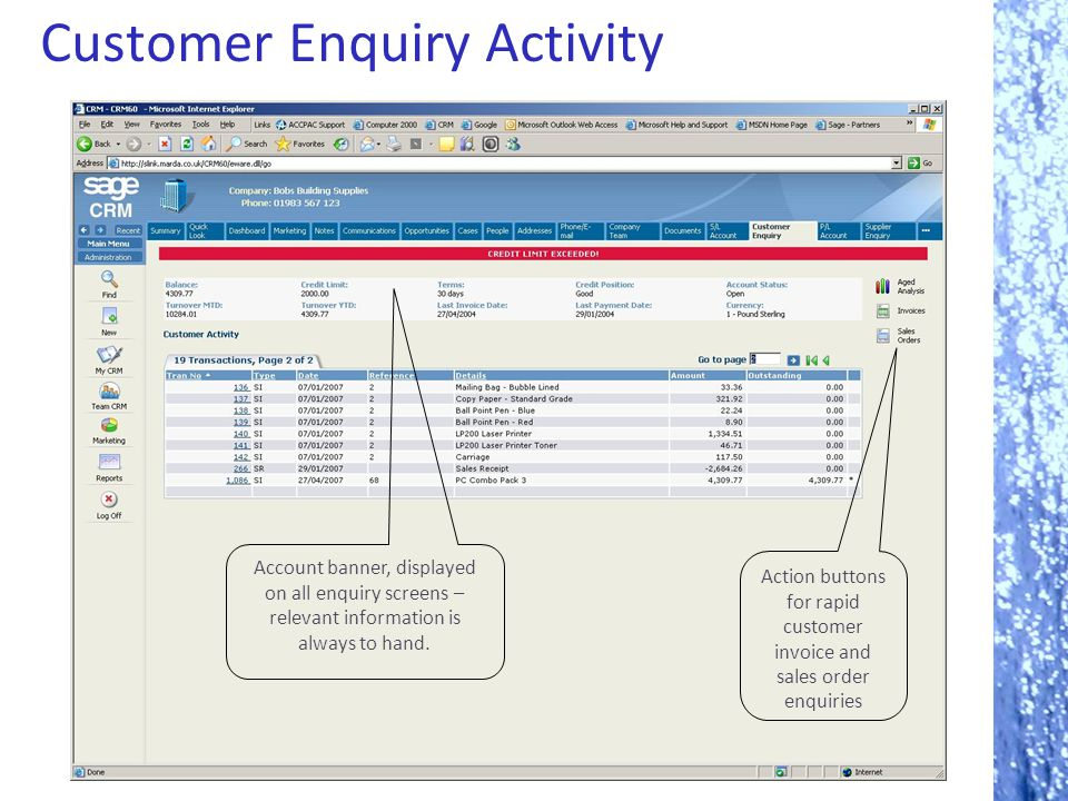 Customer Enquiry Activity Account banner, displayed on all enquiry screens – relevant information is always to hand. Action buttons for rapid customer