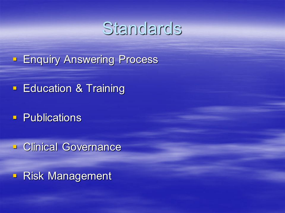 Standards  Enquiry Answering Process  Education & Training  Publications  Clinical Governance  Risk Management