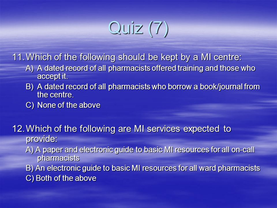 Quiz (7) 11.Which of the following should be kept by a MI centre: A)A dated record of all pharmacists offered training and those who accept it. B)A da