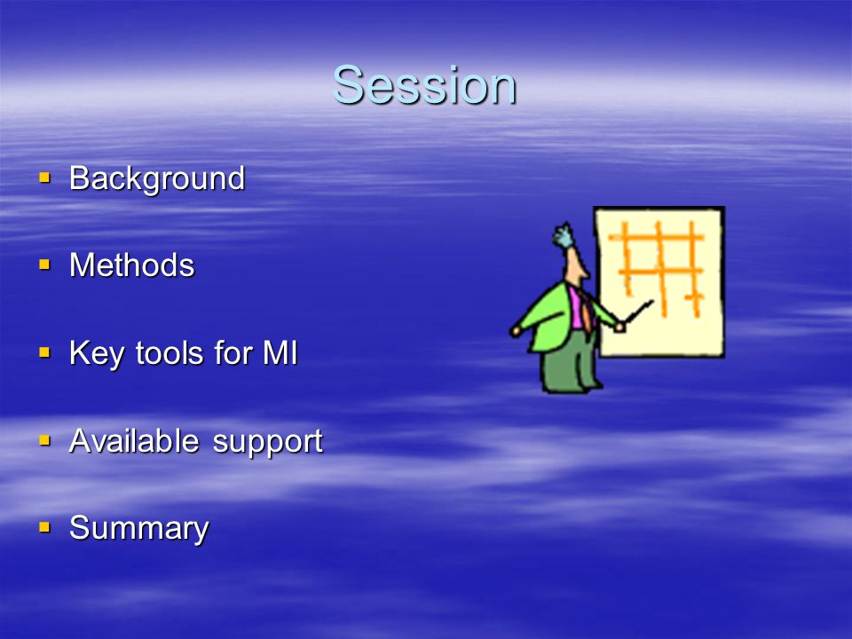 Session  Background  Methods  Key tools for MI  Available support  Summary
