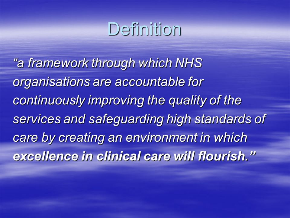 "Definition ""a framework through which NHS organisations are accountable for continuously improving the quality of the services and safeguarding high s"