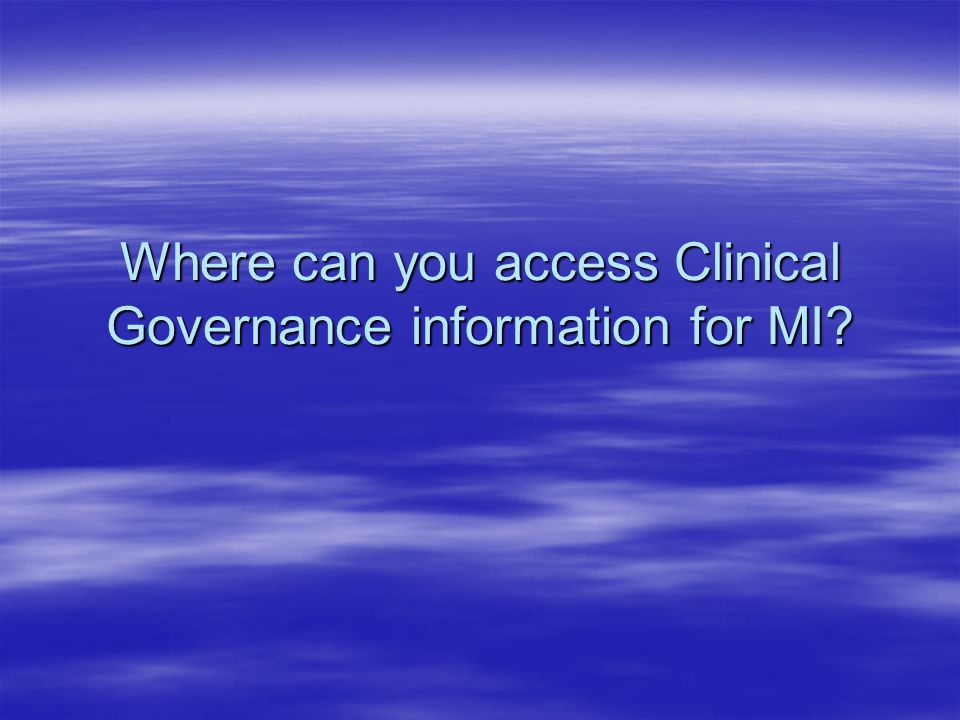 Where can you access Clinical Governance information for MI?